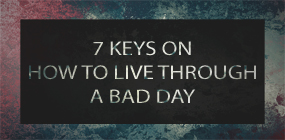 7 Keys on How to Live Through a Bad Day Forgive