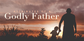 Attributes of a Godly Father