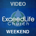 Exceed Life Church Video Podcast